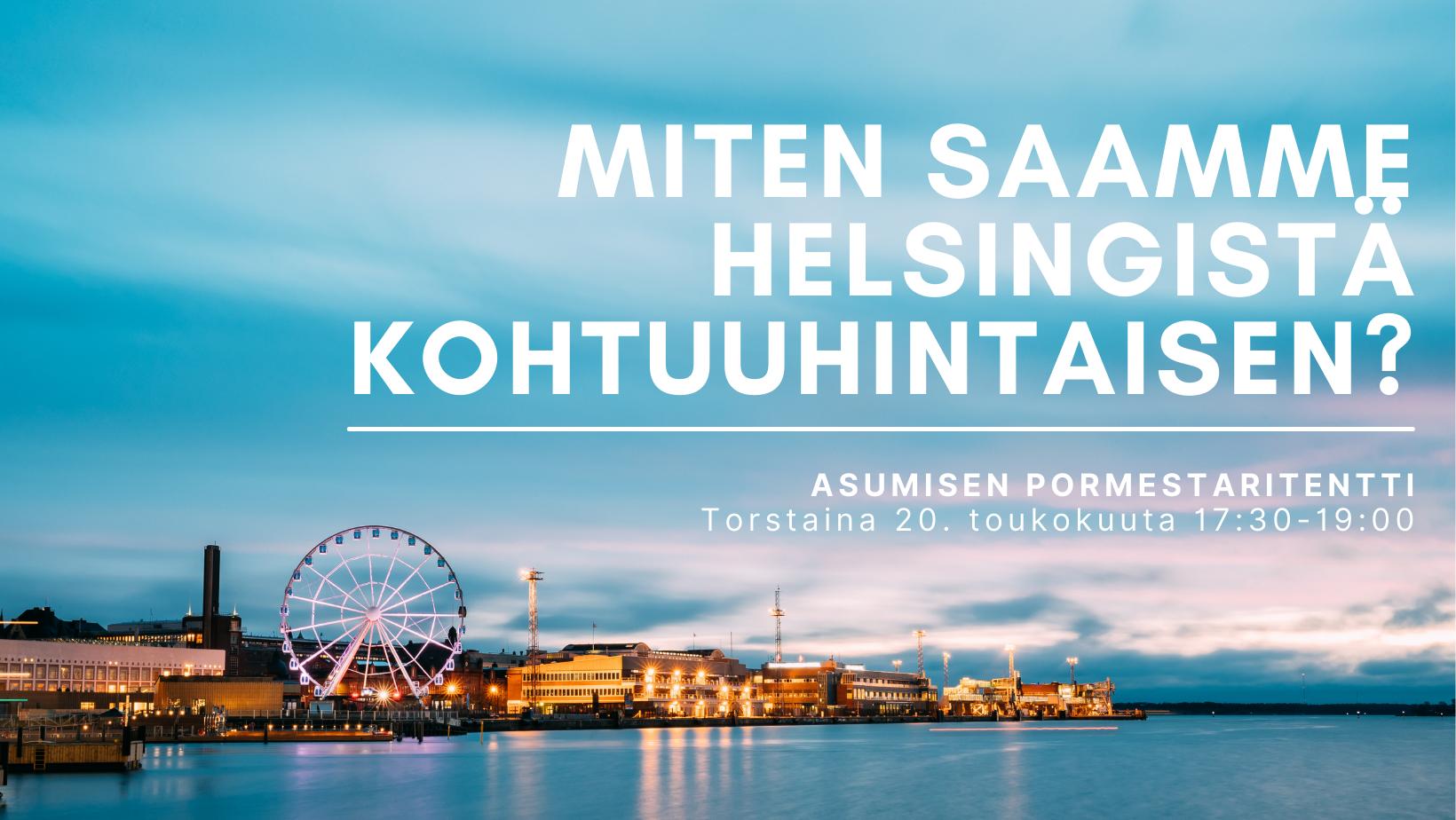 Miten saamme Helsingistä kohtuuhintaisen? Asumisen pormestaritentti